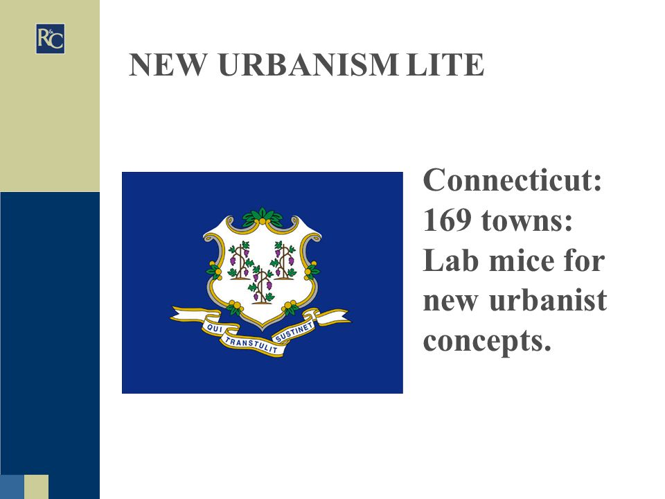 NEW URBANISM LITE Connecticut: 169 towns: Lab mice for new urbanist concepts.
