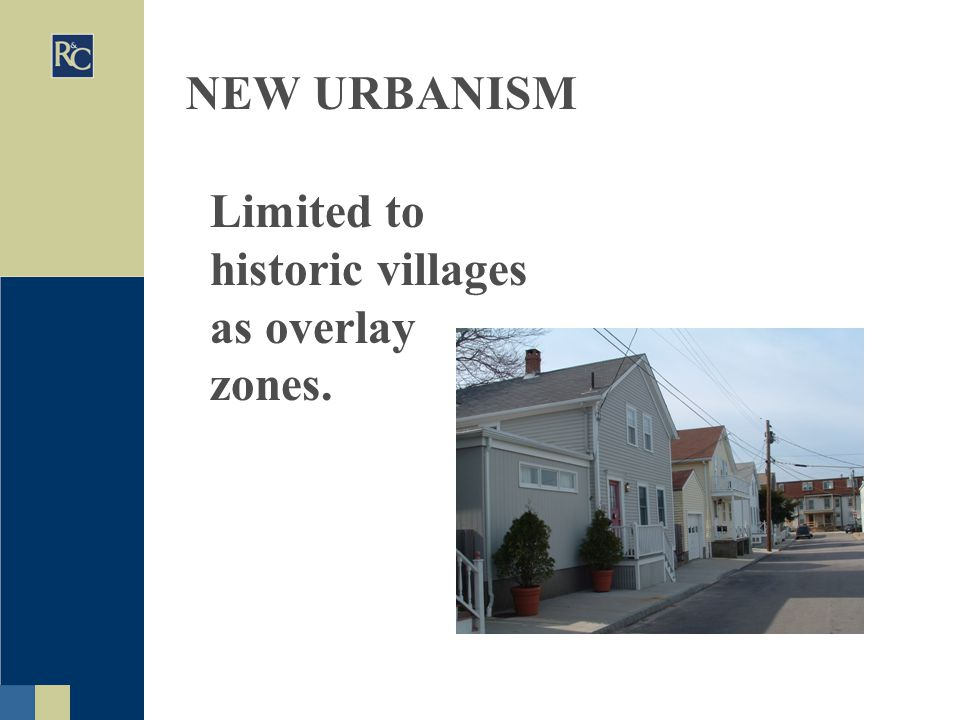 NEW URBANISM Limited to historic villages as overlay zones.
