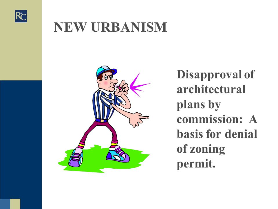 NEW URBANISM Disapproval of architectural plans by commission: A basis for denial of zoning permit.