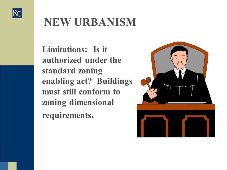 NEW URBANISM Limitations: Is it authorized under the standard zoning enabling act.