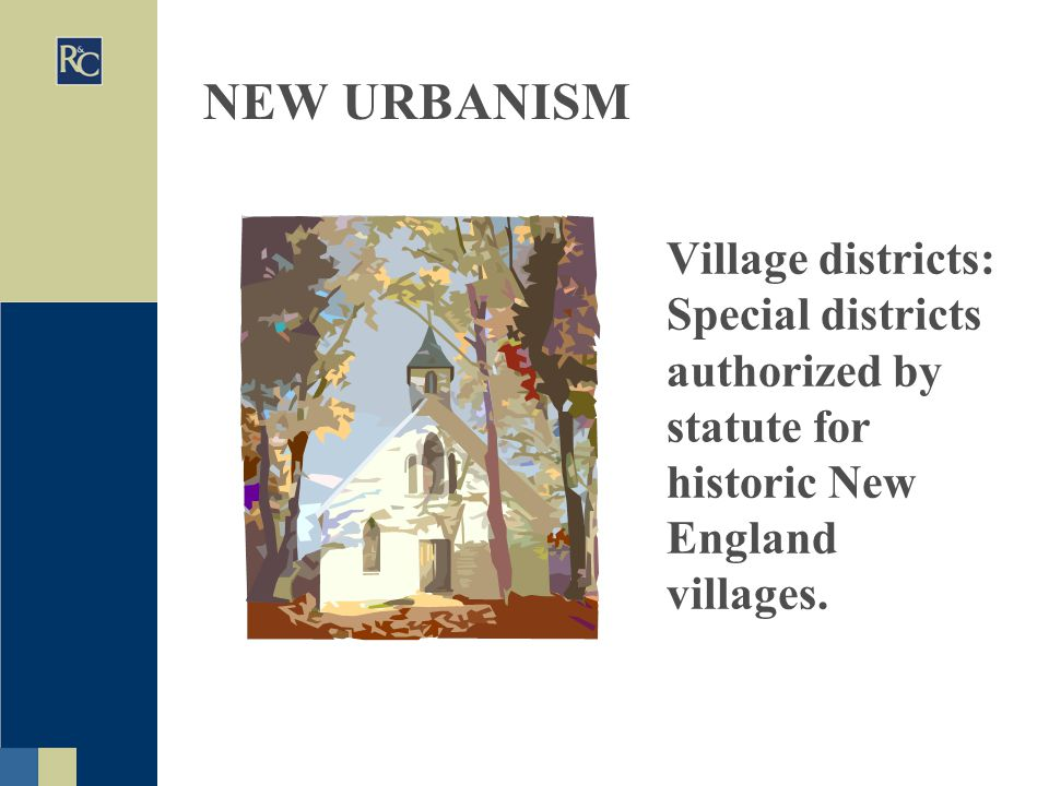 NEW URBANISM Village districts: Special districts authorized by statute for historic New England villages.