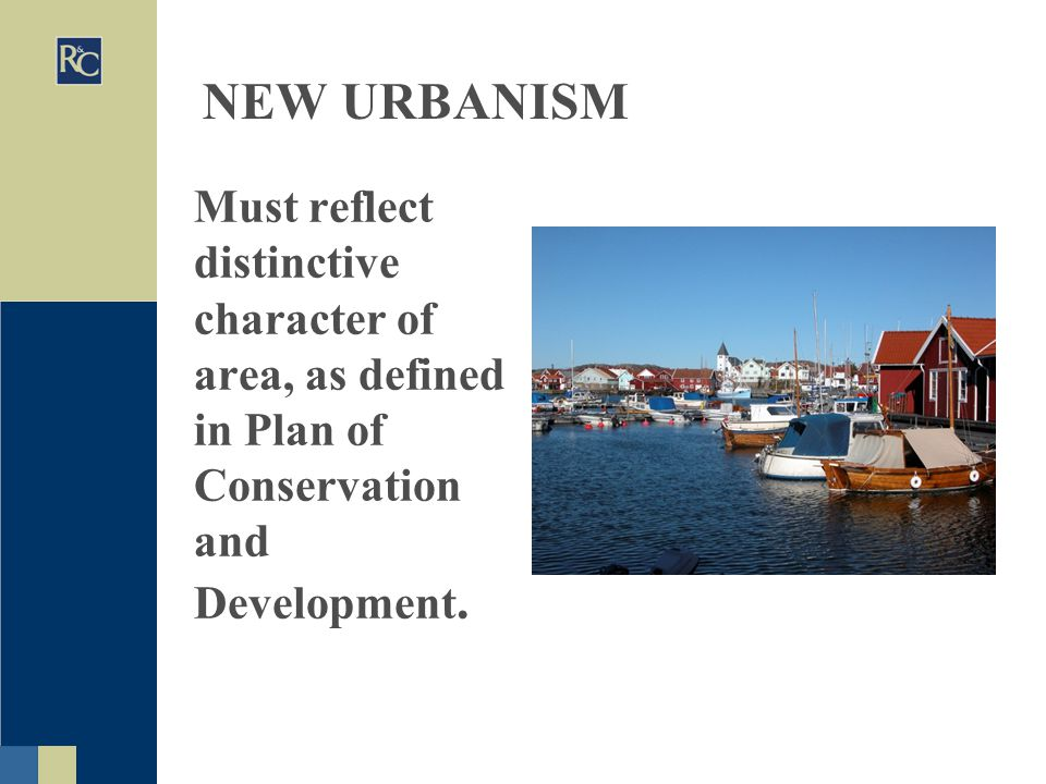 NEW URBANISM Must reflect distinctive character of area, as defined in Plan of Conservation and Development.