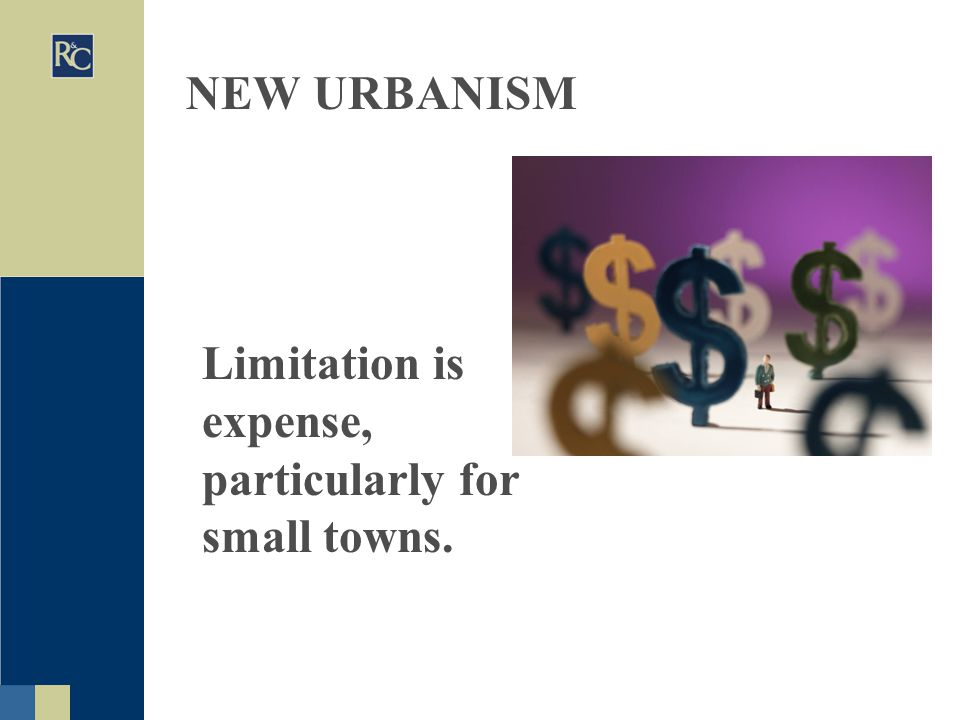 NEW URBANISM Limitation is expense, particularly for small towns.