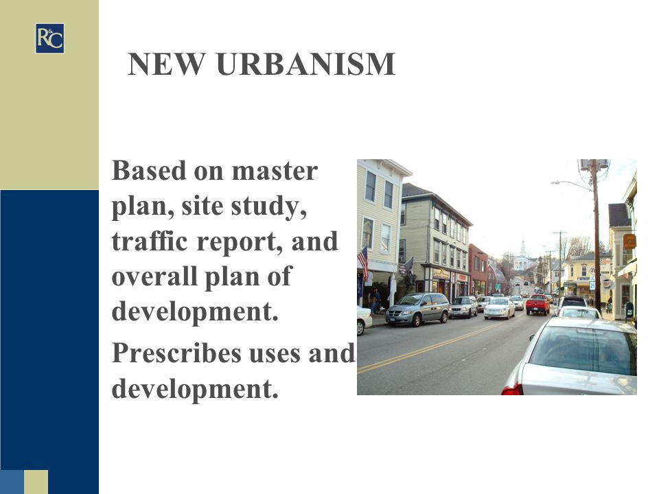 NEW URBANISM Based on master plan, site study, traffic report, and overall plan of development.