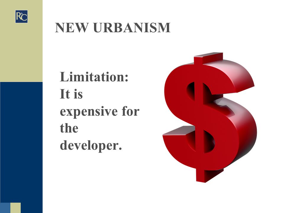 NEW URBANISM Limitation: It is expensive for the developer.