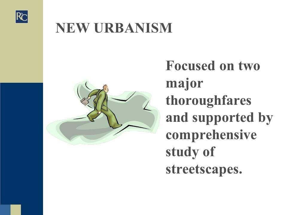 NEW URBANISM Focused on two major thoroughfares and supported by comprehensive study of streetscapes.