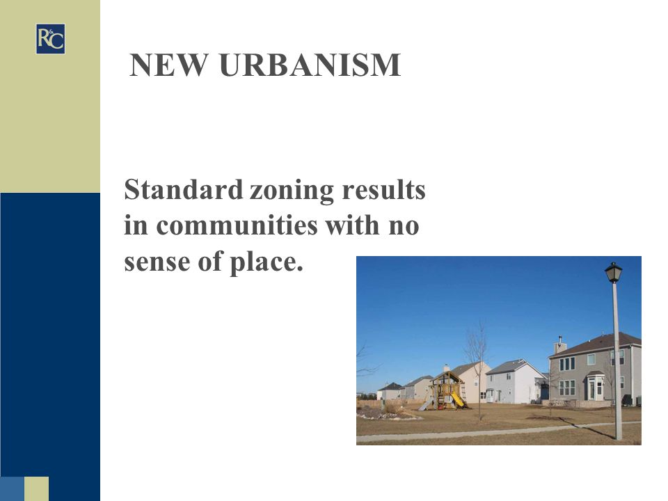 NEW URBANISM Standard zoning results in communities with no sense of place.