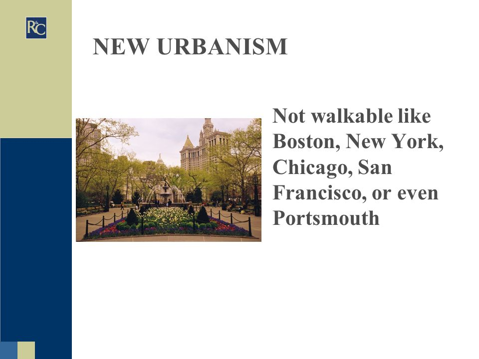 NEW URBANISM Not walkable like Boston, New York, Chicago, San Francisco, or even Portsmouth
