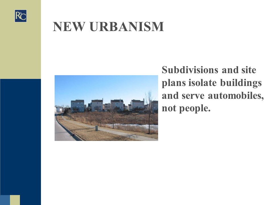 NEW URBANISM Subdivisions and site plans isolate buildings and serve automobiles, not people.
