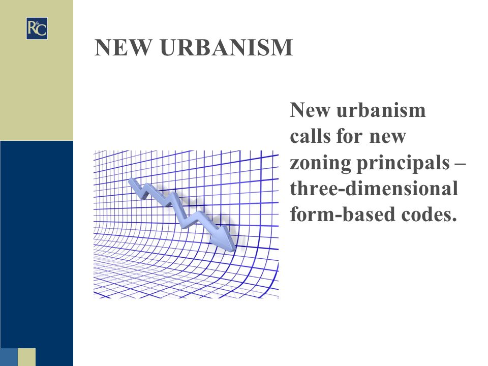 NEW URBANISM New urbanism calls for new zoning principals – three-dimensional form-based codes.