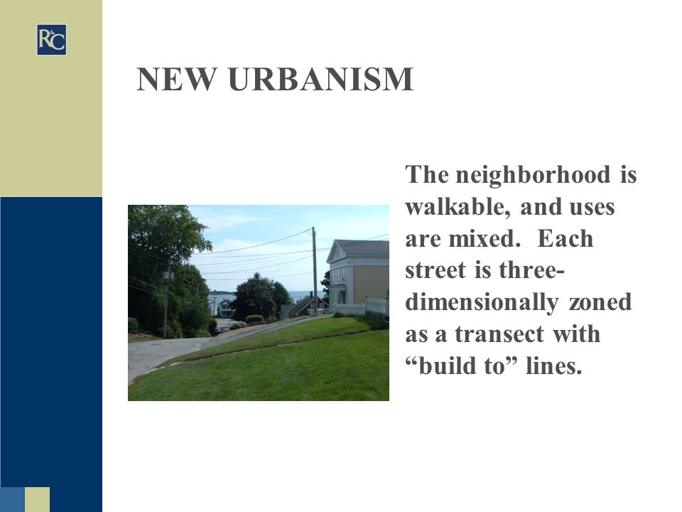 NEW URBANISM The neighborhood is walkable, and uses are mixed.