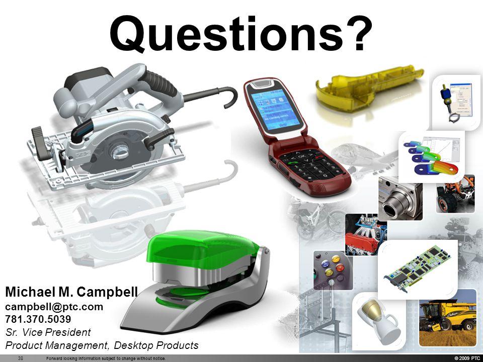 Questions Michael M. Campbell campbell@ptc.com 781.370.5039