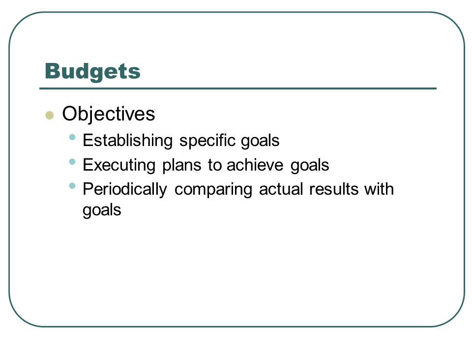 Budgets Objectives Establishing specific goals