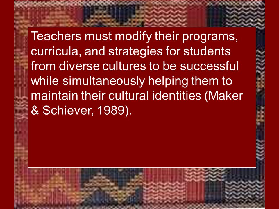 maintain their cultural identities (Maker & Schiever, 1989).