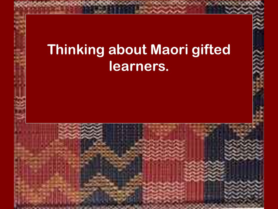 Thinking about Maori gifted learners.