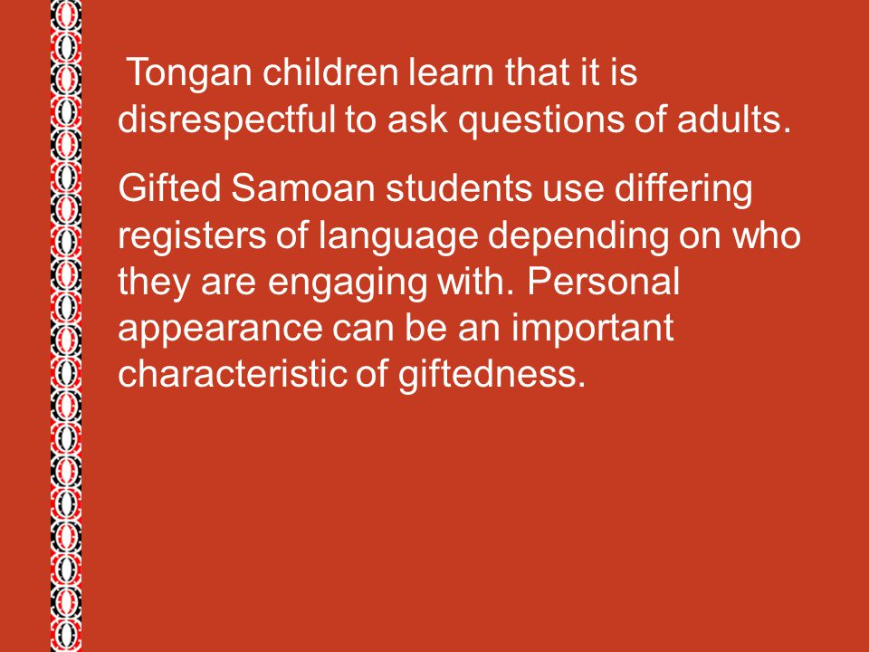 Tongan children learn that it is disrespectful to ask questions of adults.