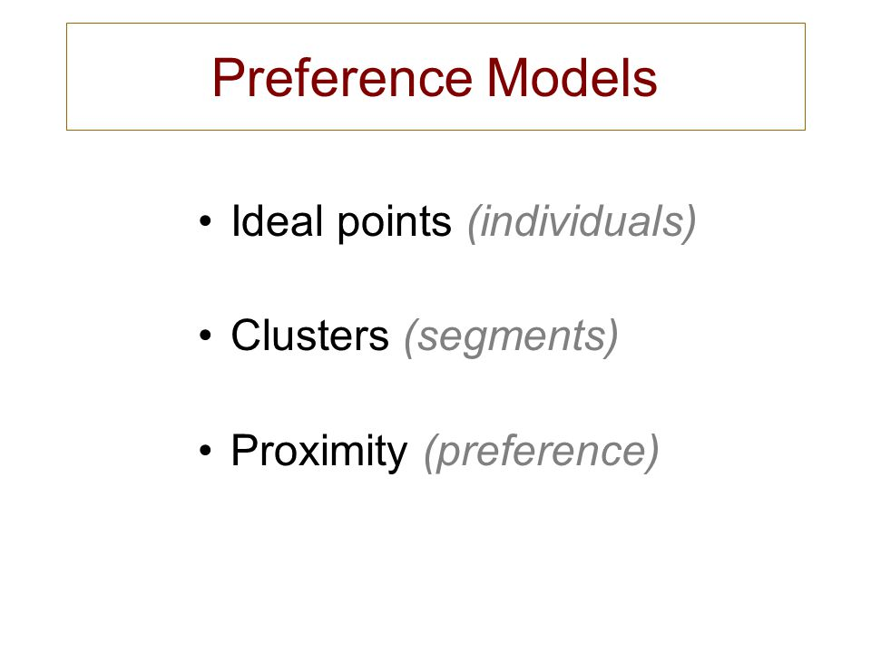 Preference Models Ideal points (individuals) Clusters (segments)
