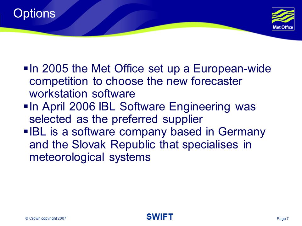 Options In 2005 the Met Office set up a European-wide competition to choose the new forecaster workstation software.