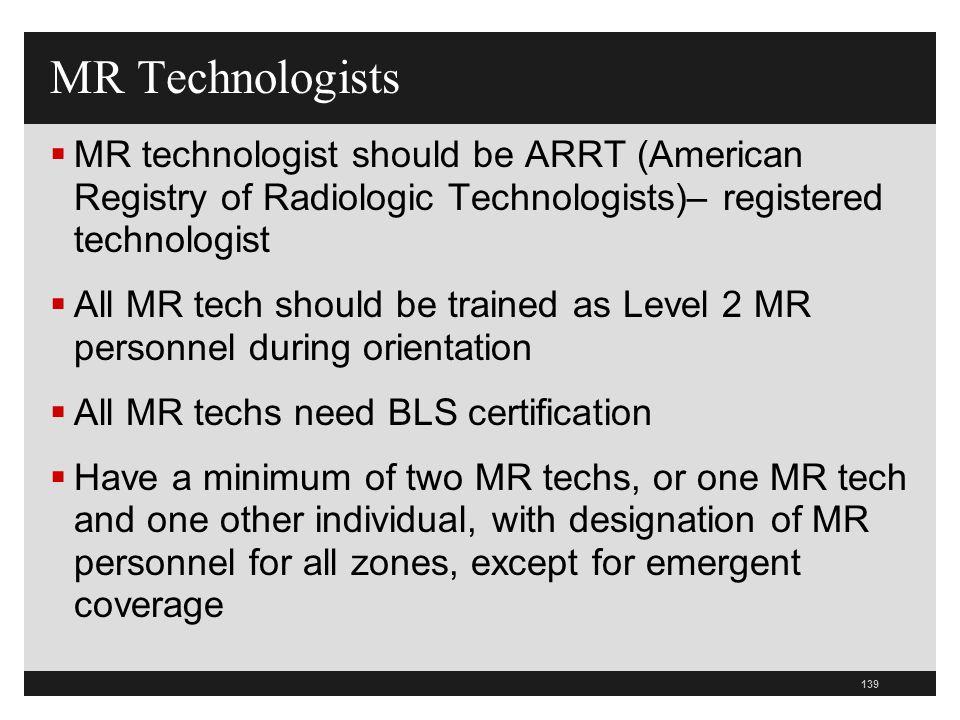 MR Technologists MR technologist should be ARRT (American Registry of Radiologic Technologists)– registered technologist.