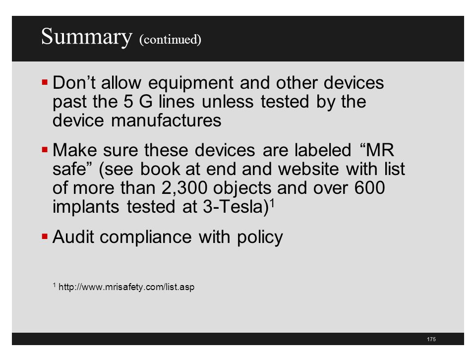 Summary (continued) Don't allow equipment and other devices past the 5 G lines unless tested by the device manufactures.