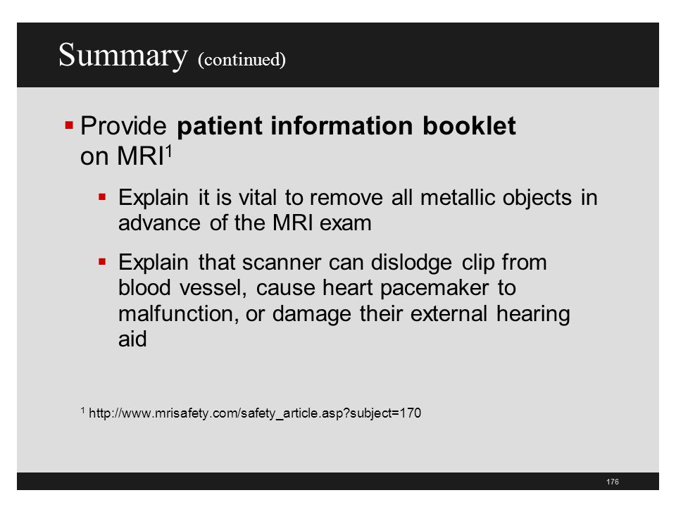 Summary (continued) Provide patient information booklet on MRI1