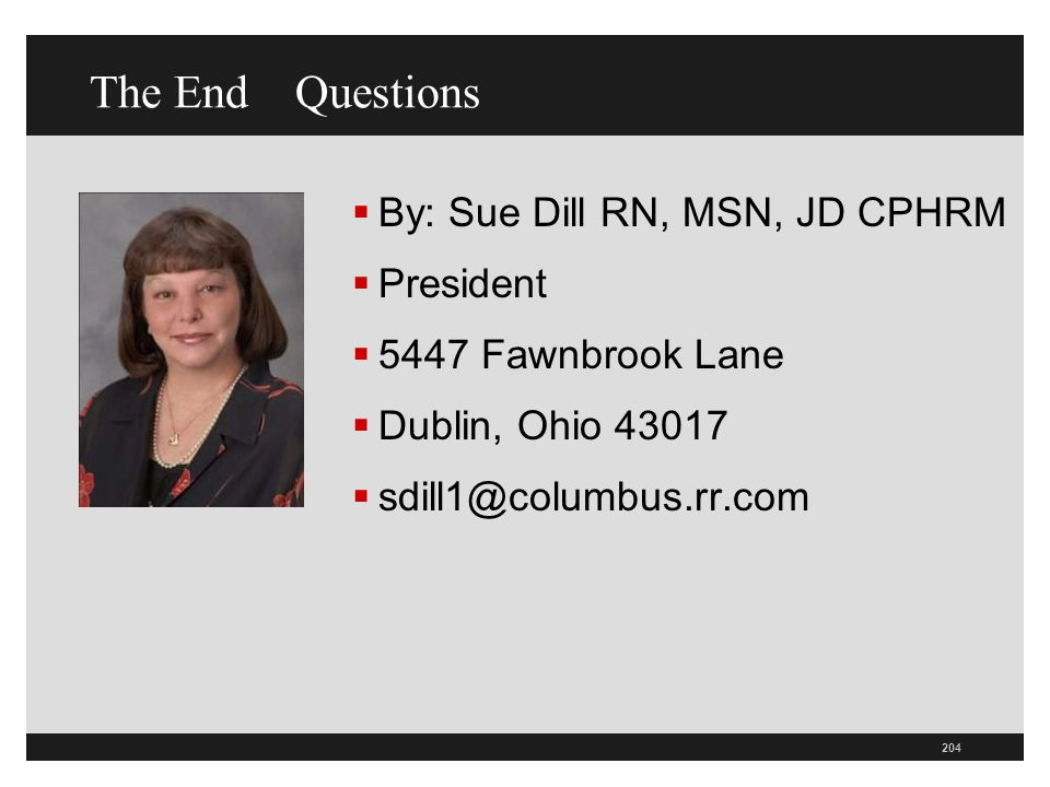 The End Questions By: Sue Dill RN, MSN, JD CPHRM President