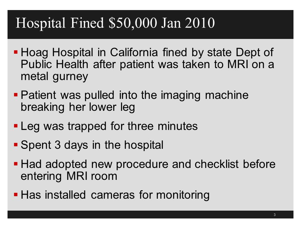 Hospital Fined $50,000 Jan 2010 Hoag Hospital in California fined by state Dept of Public Health after patient was taken to MRI on a metal gurney.