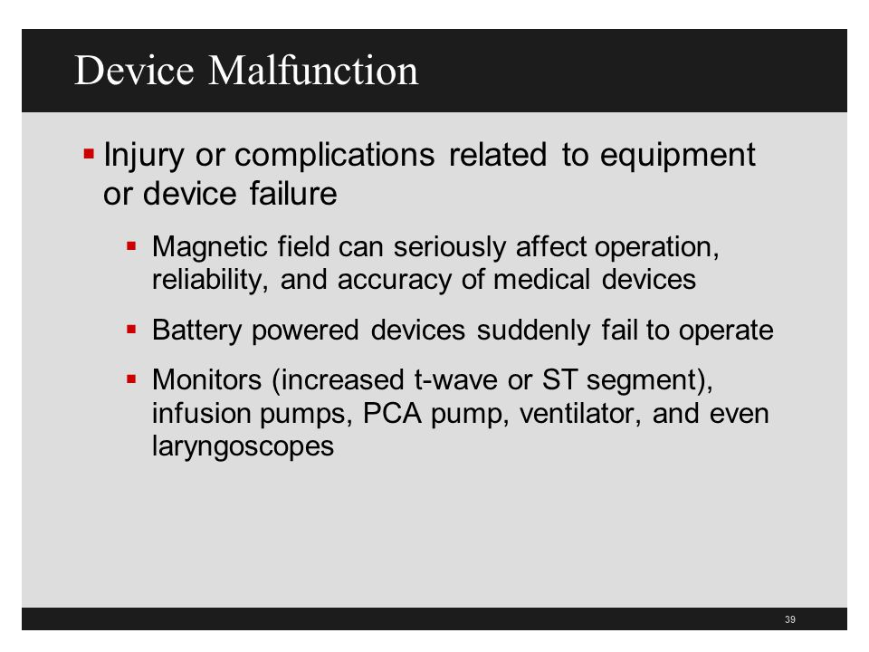 Device Malfunction Injury or complications related to equipment or device failure.