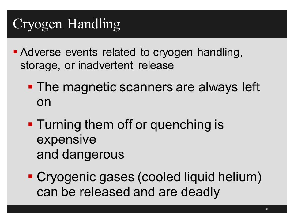 Cryogen Handling The magnetic scanners are always left on