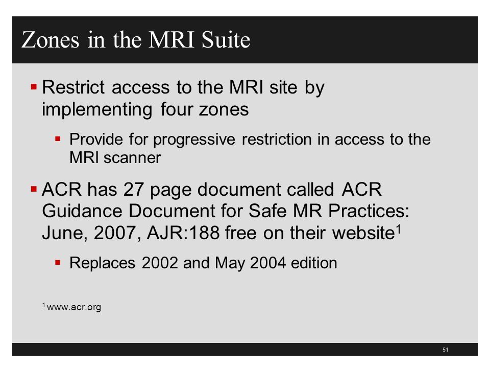 Zones in the MRI Suite Restrict access to the MRI site by implementing four zones. Provide for progressive restriction in access to the MRI scanner.