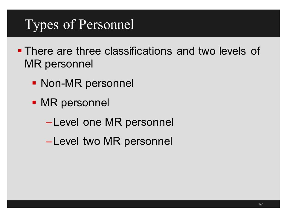 Types of Personnel There are three classifications and two levels of MR personnel. Non-MR personnel.