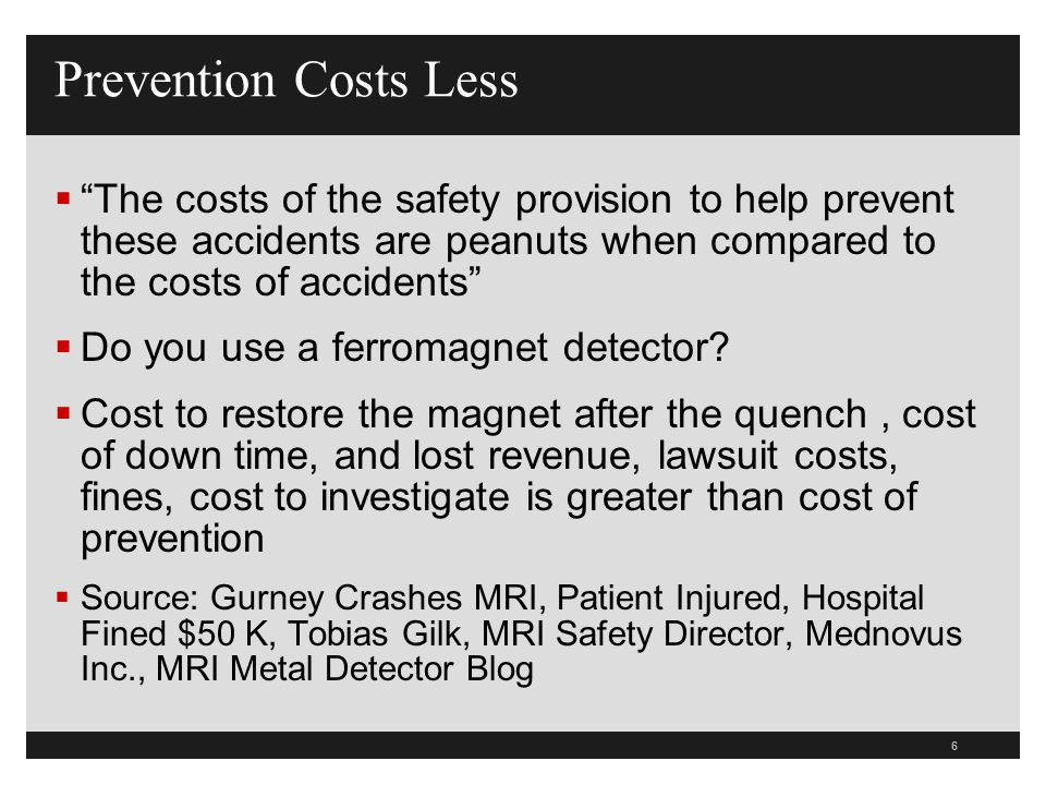 Prevention Costs Less The costs of the safety provision to help prevent these accidents are peanuts when compared to the costs of accidents