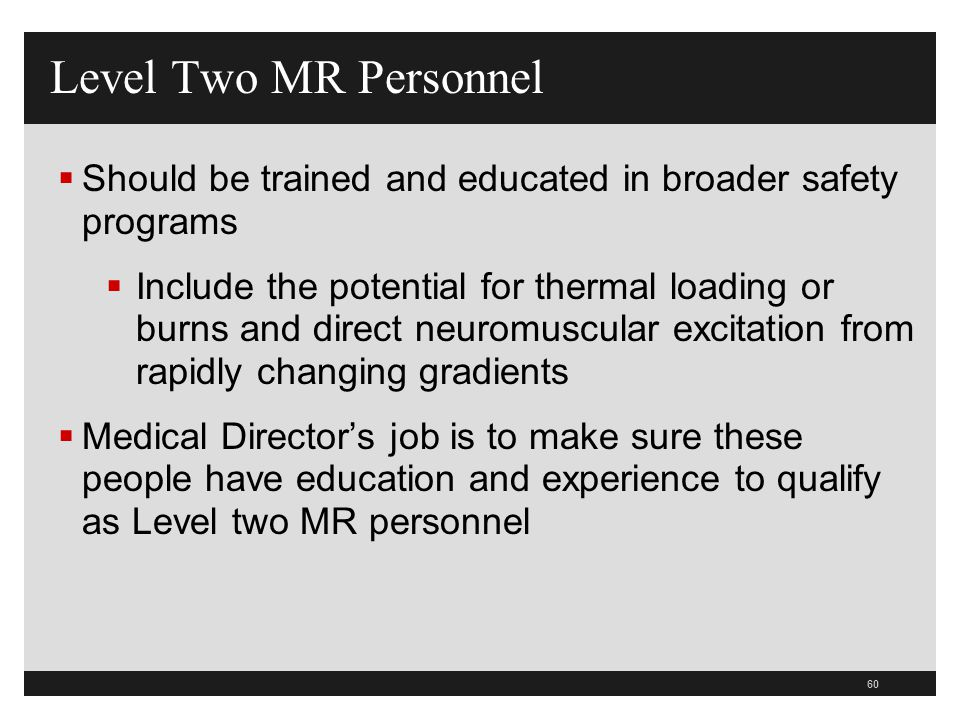 Level Two MR Personnel Should be trained and educated in broader safety programs.