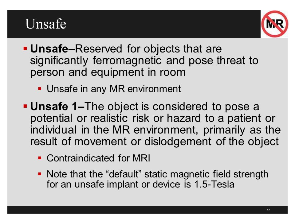 Unsafe Unsafe–Reserved for objects that are significantly ferromagnetic and pose threat to person and equipment in room.