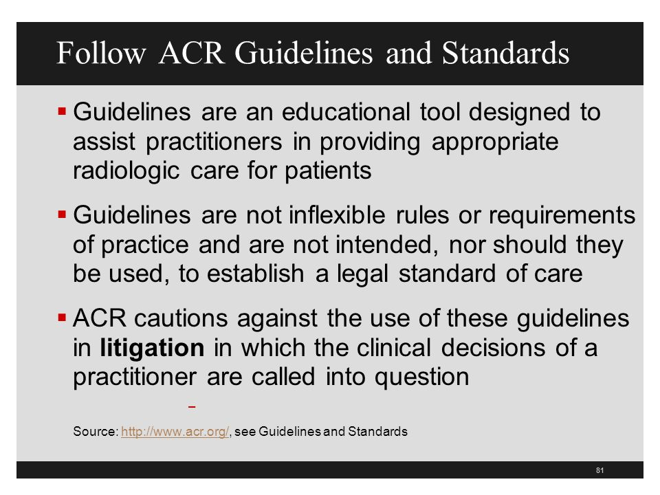 Follow ACR Guidelines and Standards