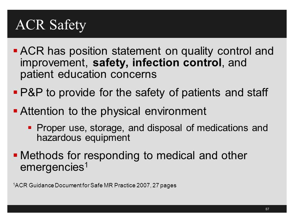 ACR Safety ACR has position statement on quality control and improvement, safety, infection control, and patient education concerns.