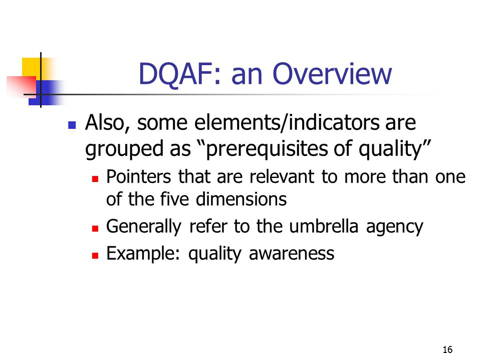 DQAF: an Overview Also, some elements/indicators are grouped as prerequisites of quality