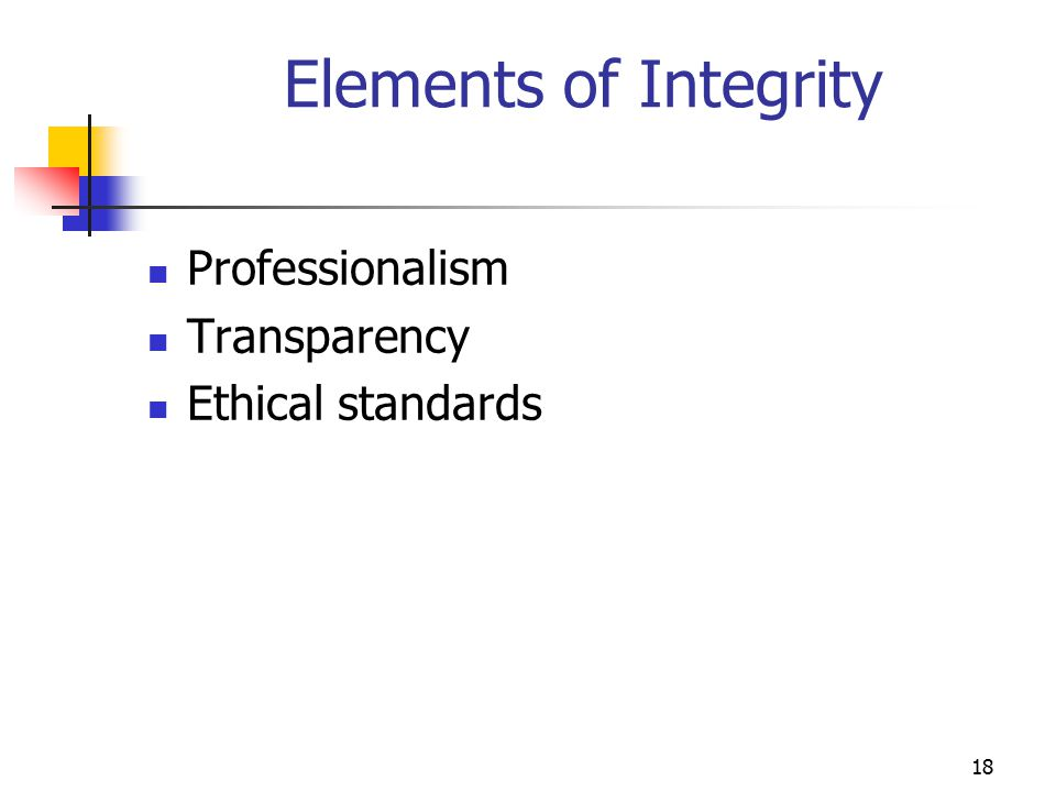 Elements of Integrity Professionalism Transparency Ethical standards