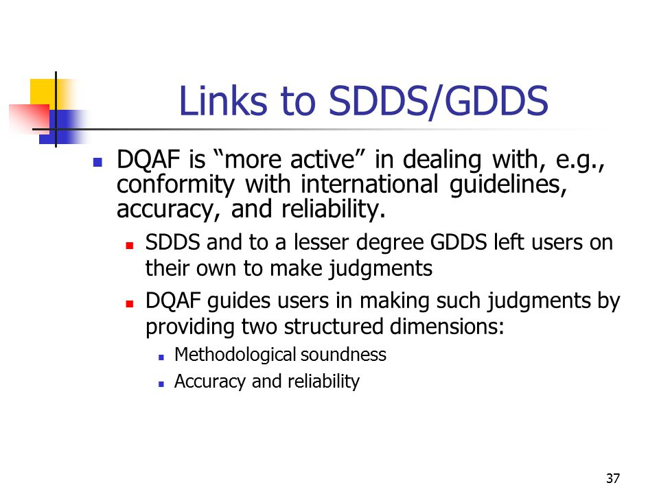 Links to SDDS/GDDS DQAF is more active in dealing with, e.g., conformity with international guidelines, accuracy, and reliability.