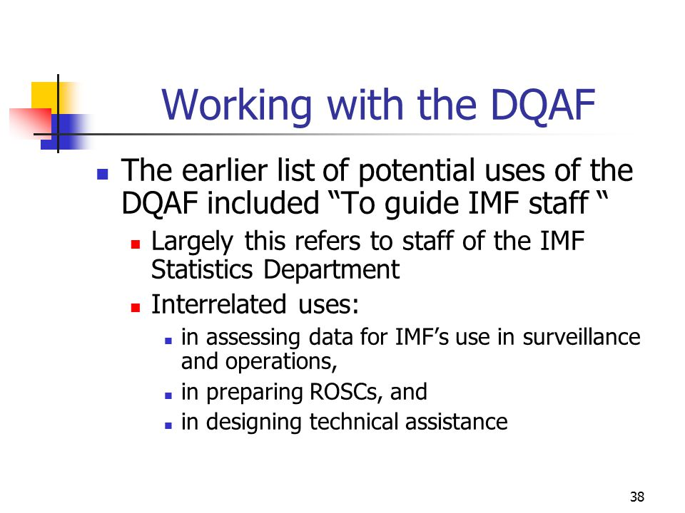 Working with the DQAF The earlier list of potential uses of the DQAF included To guide IMF staff