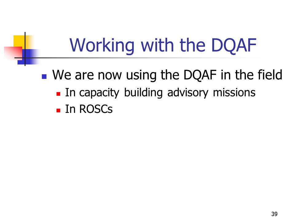 Working with the DQAF We are now using the DQAF in the field