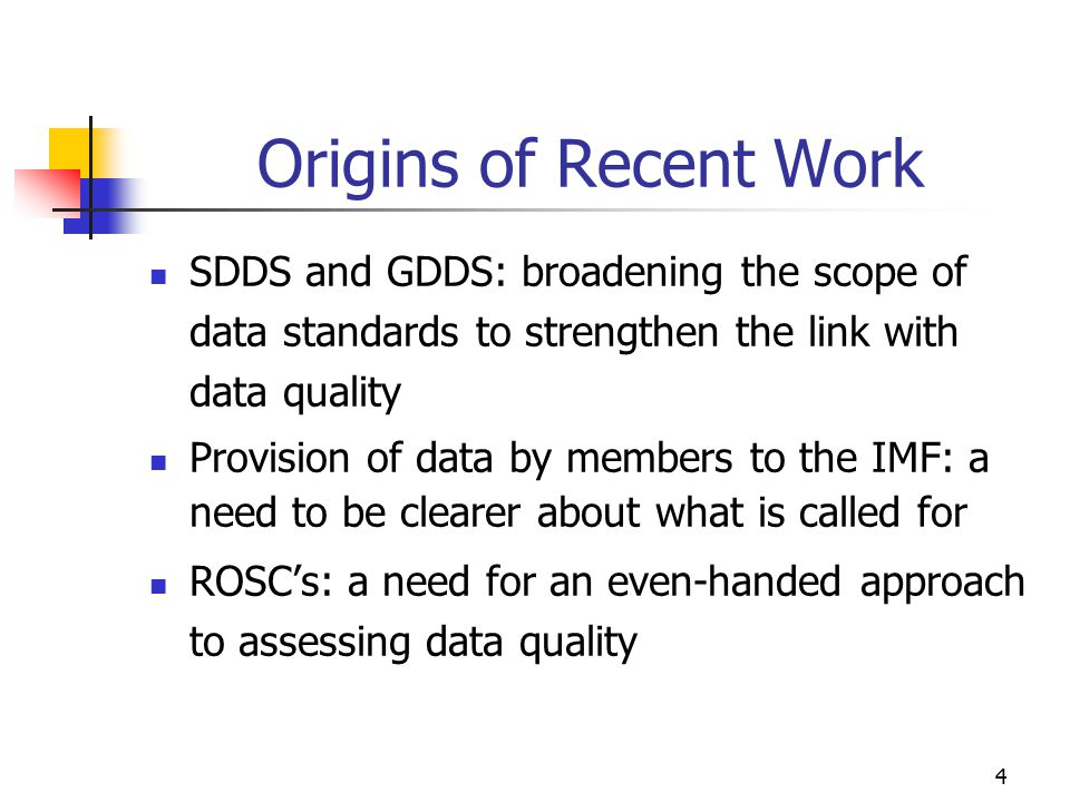 Origins of Recent Work SDDS and GDDS: broadening the scope of data standards to strengthen the link with data quality.
