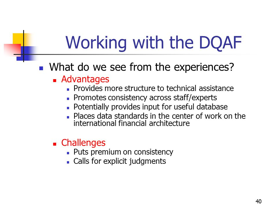 Working with the DQAF What do we see from the experiences Advantages