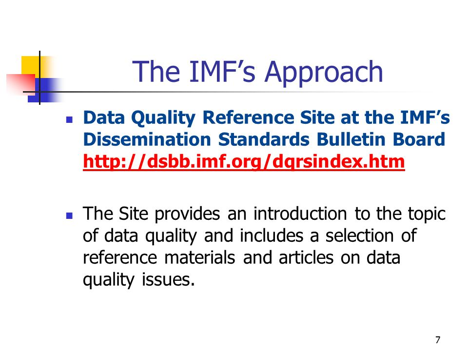 The IMF's Approach Data Quality Reference Site at the IMF's Dissemination Standards Bulletin Board http://dsbb.imf.org/dqrsindex.htm.