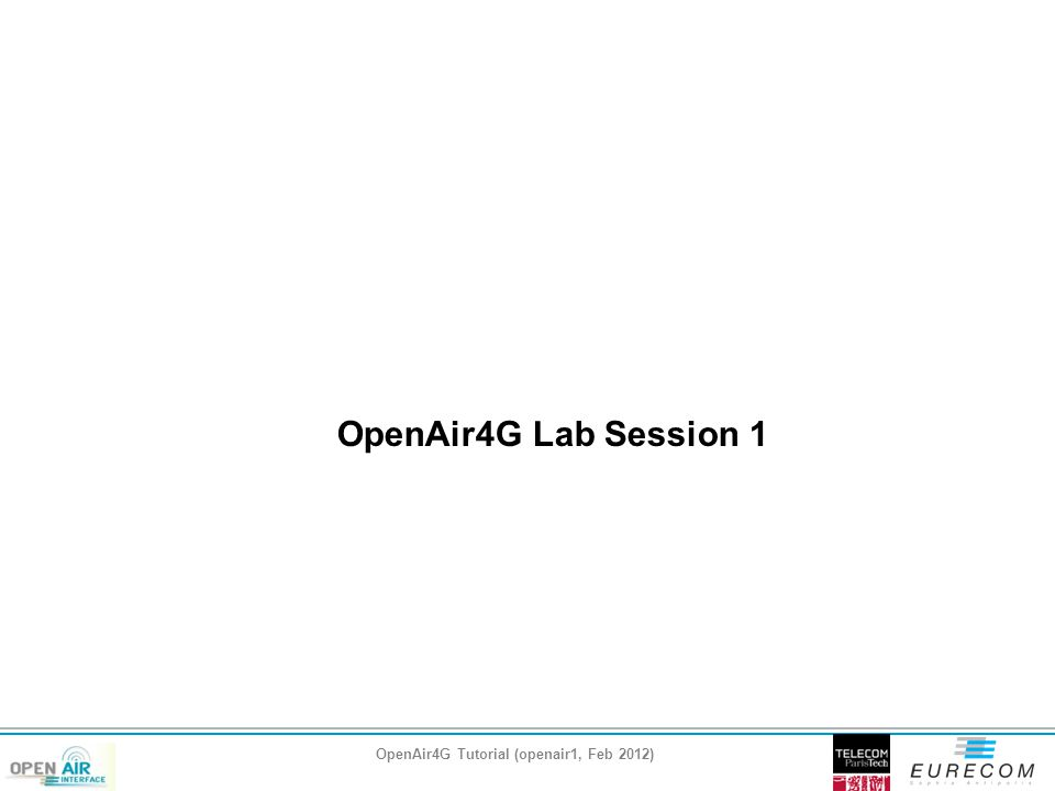 OpenAir4G Tutorial (openair1, Feb 2012)