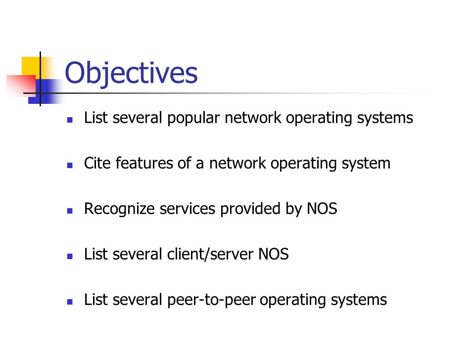 Objectives List several popular network operating systems