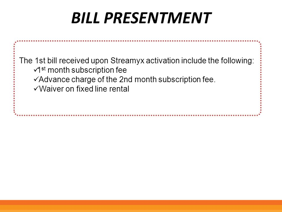 BILL PRESENTMENT The 1st bill received upon Streamyx activation include the following: 1st month subscription fee.