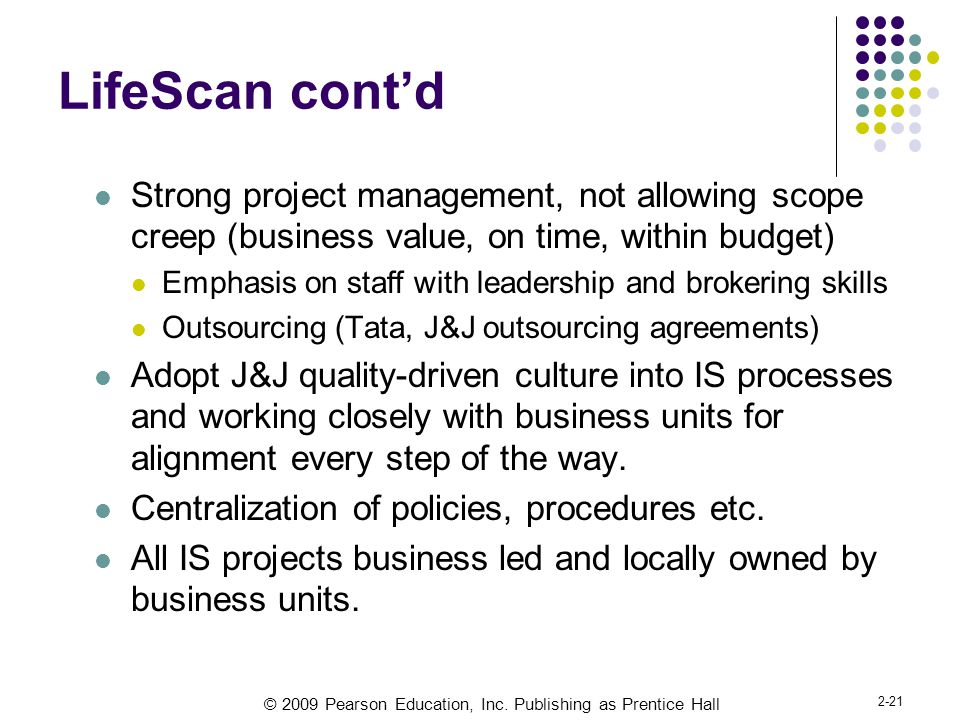 LifeScan cont'd Strong project management, not allowing scope creep (business value, on time, within budget)