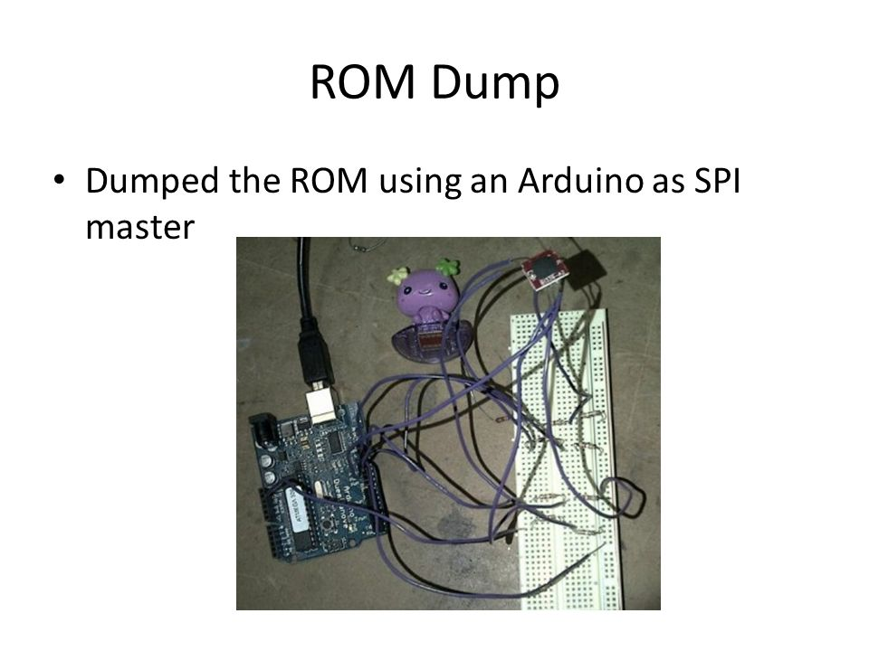 ROM Dump Dumped the ROM using an Arduino as SPI master