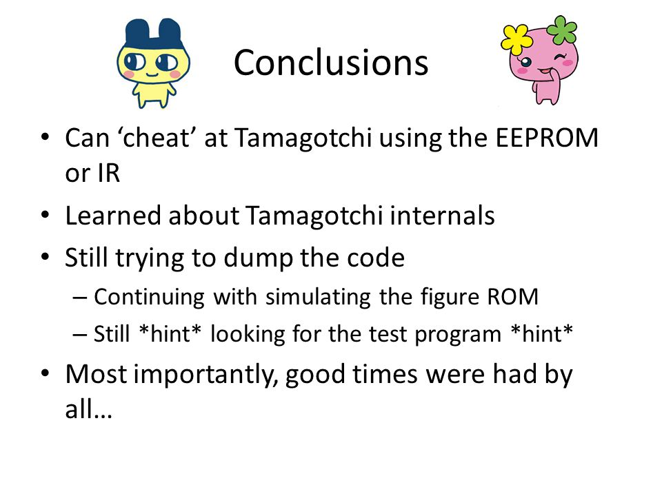 Conclusions Can 'cheat' at Tamagotchi using the EEPROM or IR
